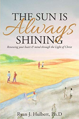 9781512284843: The Sun Is Always Shining: Renewing your heart and mind through the Light of Christ