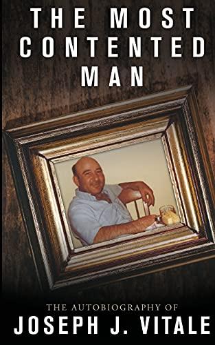The Most Contented Man: The Autobiography of Joseph J. Vitale: Joseph J Vitale