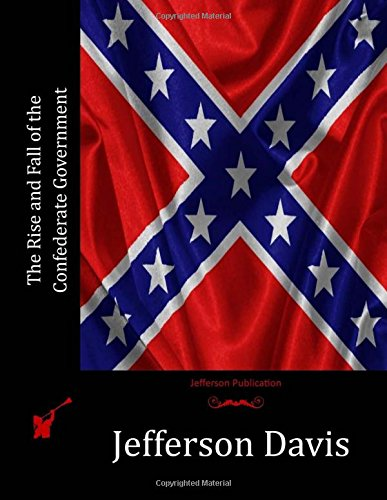 9781512288049: The Rise and Fall of the Confederate Government