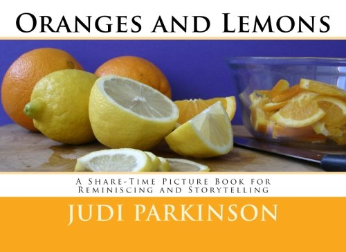 9781512289725: Oranges and Lemons: A Share-Time Picture Book for Reminiscing and Storytelling (Non-Verbal Reminiscent Books for People with Alzheimer's disease, Dementia and Memory Loss) (Volume 7)