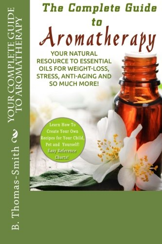 Your Complete Guide to Aromatherapy: Your Natural: B Thomas-Smith