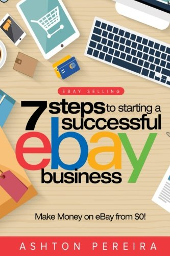 9781512292275: 7 Steps to Starting a Successful eBay Business: Make Money on eBay: Be an eBay Success with your own eBay Store (eBay Tips) (Volume 1)