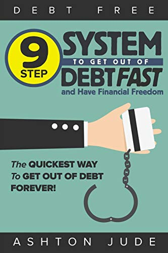 Debt-Free: 9 Step System to Get Out of Debt Fast and Have Financial Freedom: The Quickest Way to ...