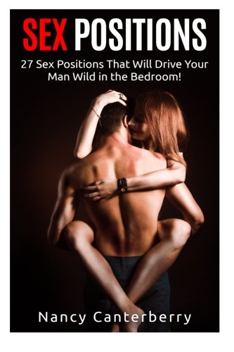 9781512294392: Sex Positions: 27 Sex Positions That Will Drive Your Man Wild in the Bedroom! (Sex In Marriage, Sex Positions, Marriage Advice, How to Have Sex, Sex ... Relationship Advice for Women, Attract Women)