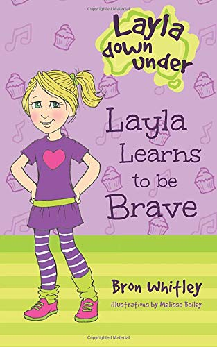 Layla Learns to be Brave (Layla Down Under) (Volume 2): Bron Whitley