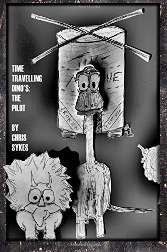 Time Travelling Dino's: The Pilot (Volume 1): Chris Sykes