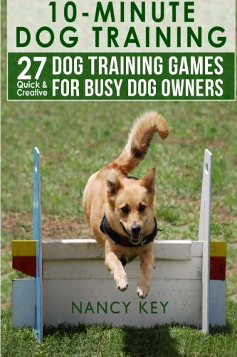 9781512296358: 10 Minute Dog Training: 27 Quick & Creative Dog Training Games For Busy Dog Owners