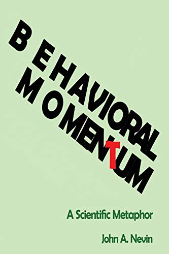 Behavioral Momentum: A Scientific Metaphor: John A Nevin