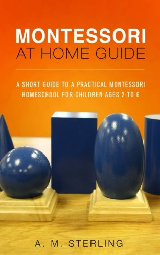 9781512297935: Montessori at Home Guide: A Short Guide to a Practical Montessori Homeschool for Children Ages 2-6 (Volume 2)