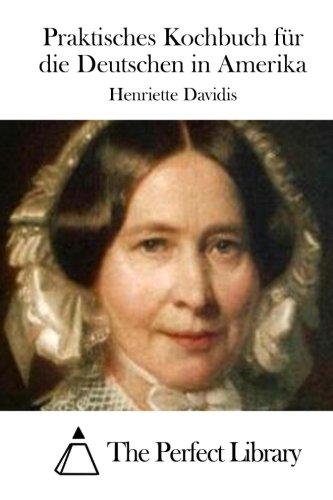 Praktisches Kochbuch Fur Die Deutschen in Amerika: Davidis, Henriette