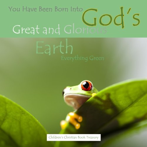 9781512300598: You Have Been Born Into God's Great and Glorious Earth: Everything Green