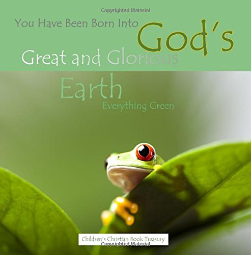 9781512300604: You Have Been Born Into God's Great and Glorious Earth: Everything Green