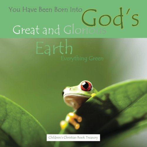 9781512300611: You Have Been Born Into God's Great and Glorious Earth: Everything Green
