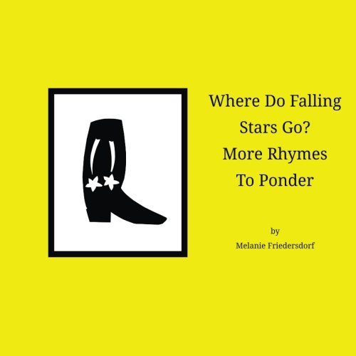 Where Do Falling Stars Go? More Rhymes To Ponder (Volume 2): Melanie Friedersdorf