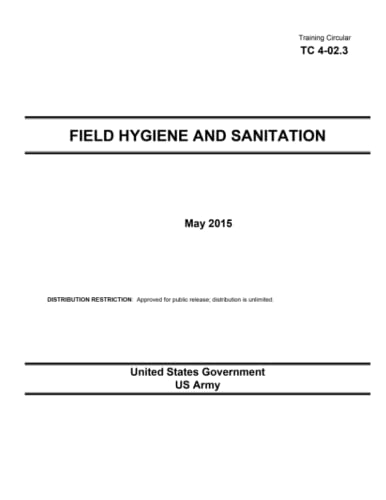 Training Circular TC 4-02.3 Field Hygiene and Sanitation May 2015: United States Government US Army