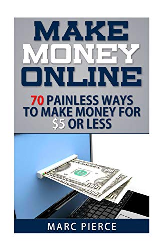 9781512310191: Make Money Online: 70 Painless Ways to Make Money for $5 Or Less (Make Money Online Now)