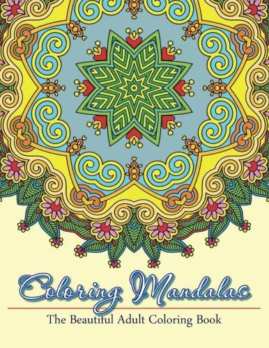 9781512310740: Coloring Mandalas The Beautiful Adult Coloring Book (Sacred Mandala Designs and Patterns Coloring Books for Adults) (Volume 91)