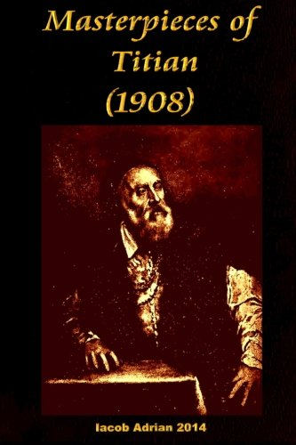 Masterpieces of Titian (1908) (Paperback): Iacob Adrian