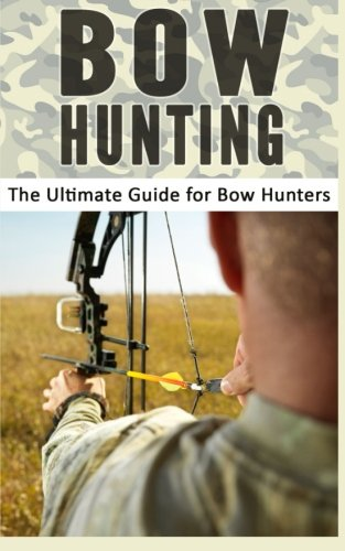 9781512311891: Bow Hunting: The Ultimate Guide for Bow Hunters