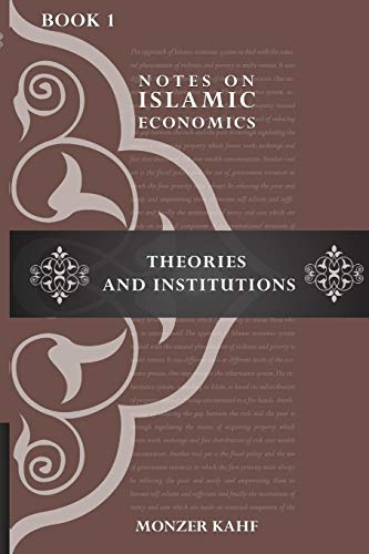 Notes on Islamic Economics: Theories and Institutions: Kahf, Dr Monzer