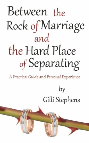 9781512312263: Between the Rock of Marriage and the Hard Place of Separating: A Practical Guide and Personal Experience