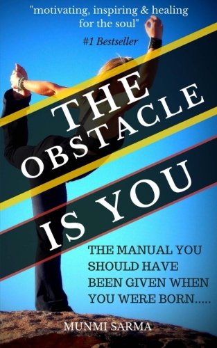 The Obstacle Is You: The Manual You Should Have Been Given When You Were Born (How to Love Yourself...