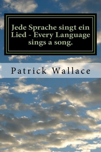 9781512313789: Jede Sprache singt ein Lied - Every Language sings a song.: A book of original poems by Mr. Patrick Wallace This book is dedicated to my family, ... German language and people. (German Edition)