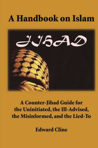 A Handbook on Islam: A Counter-Jihad Guide for the Uninitiated, the Ill-Advised the Misinformed, ...