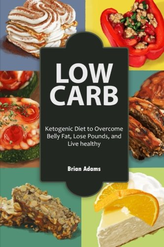 9781512323177: Low Carb: Ketogenic Diet to Overcome Belly Fat, Lose Pounds, and Live Healthy