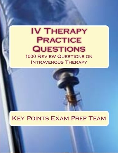9781512323351: IV Therapy Practice Questions: 1000 Review Questions on Intravenous Therapy