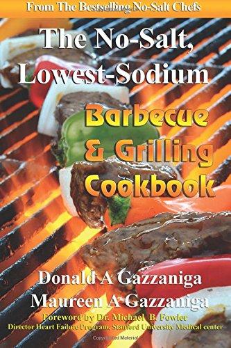 No-Salt, Lowest-Sodium Barbecue & Grilling Cookbook (Volume 6): Donald A Gazzaniga