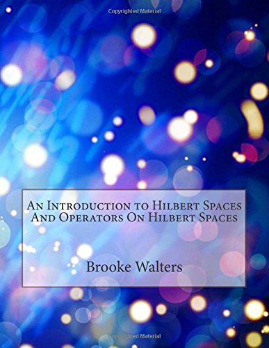 9781512327144: An Introduction to Hilbert Spaces And Operators On Hilbert Spaces
