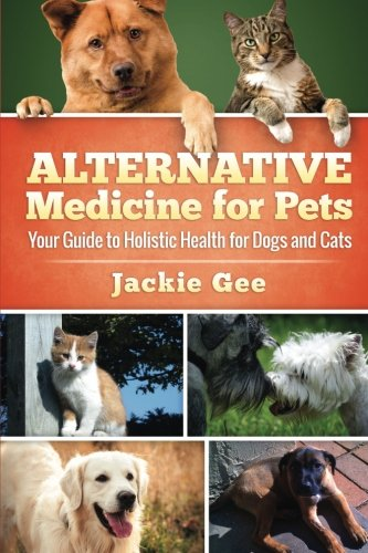 9781512328837: Alternative Medicine for Pets: Your Guide to Holistic Health for your Dog and Cat