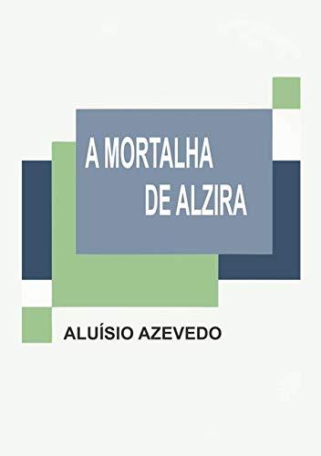 A Mortalha de Alzira: Azevedo, Aluisio