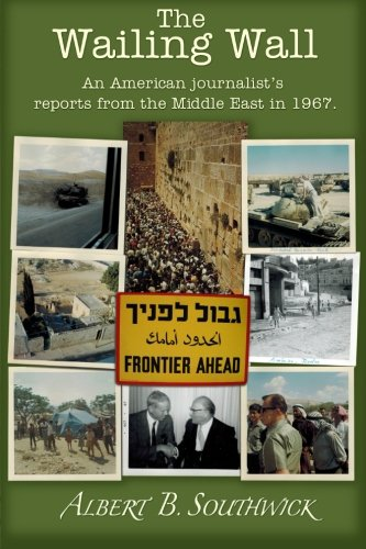 The Wailing Wall: An American Journalist's Reports: Southwick, Albert B.