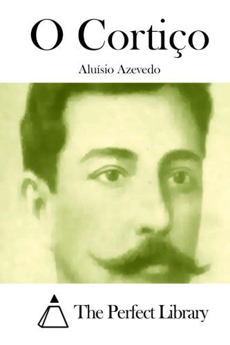 O Cortiço (Perfect Library) (Portuguese Edition): Azevedo, Aluísio