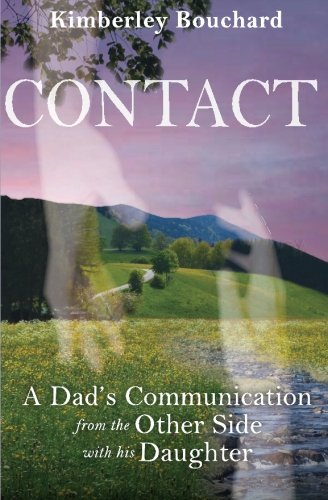 Contact: A Dad's Communication From the Other Side With His Daughter: Kimberley Bouchard