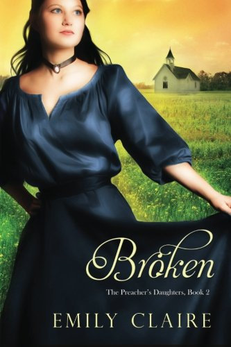 Broken (The Preacher's Daughters Book 2): Emily Claire