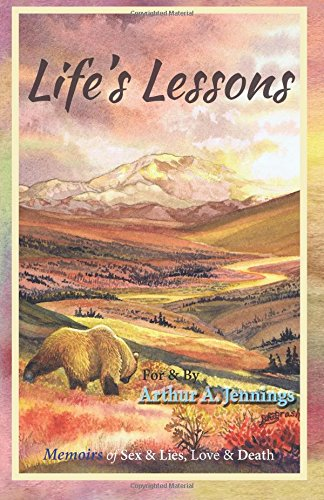 Life's Lessons: Memoirs of Sex & Lies, Love & Death: Jennings, Arthur A
