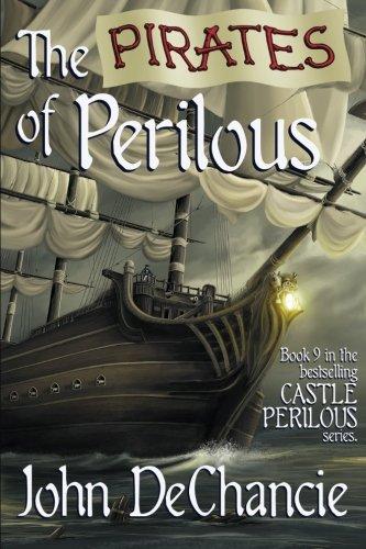 The Pirates of Perilous (Castle Perilous Series) (Volume 9): John DeChancie