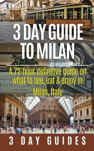9781512336030: 3 Day Guide to Milan: A 72-hour Definitive Guide on What to See, Eat and Enjoy in Milan, Italy