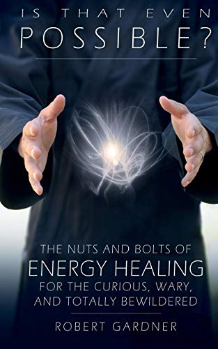 9781512336047: Is That Even Possible?: The Nuts and Bolts of Energy Healing for the Curious, Wary, and Totally Bewildered