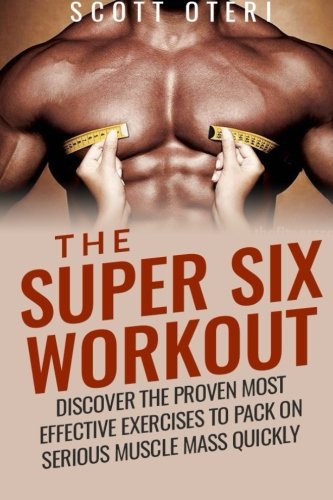 9781512336771: The Super Six Workout: Discover The Proven Best Exercises To Pack On Serious Muscle Mass Quickly