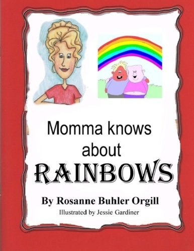 Momma Knows About Rainbows: Teaching our children: Rosanne Buhler Orgill