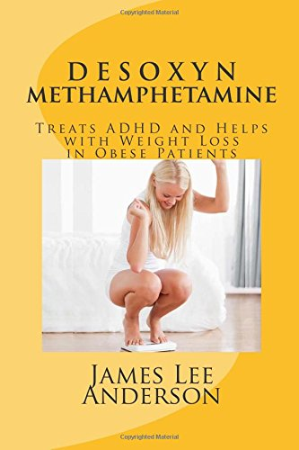 9781512338478: DESOXYN (Methamphetamine): Treats ADHD and Helps with Weight Loss in Obese Patients