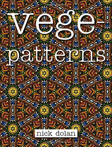 Vegepatterns: A kaleidoscopic coloring book of perplexing patterns: Nick Dolan