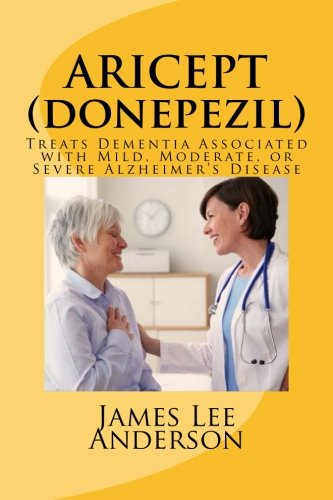 9781512341102: ARICEPT (Donepezil): Treats Dementia Associated with Mild, Moderate, or Severe Alzheimer's Disease