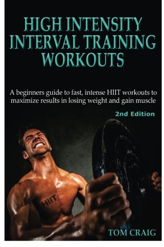Hitt: High Intensity Interval Training Workout: A Beginners Guide to Fast, Intense HIIT workouts to...