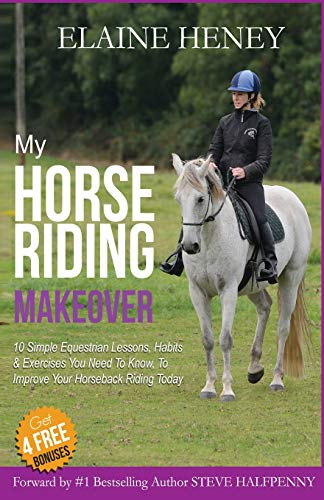 9781512344714: My Horse Riding Makeover: 10 Simple Equestrian Lessons, Habits and Exercises you need to know to improve your horseback riding today