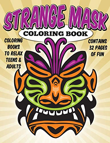Coloring Books To Relax Teens & Adults: Strange Masks Coloring Book (Coloring Books For Grown ...